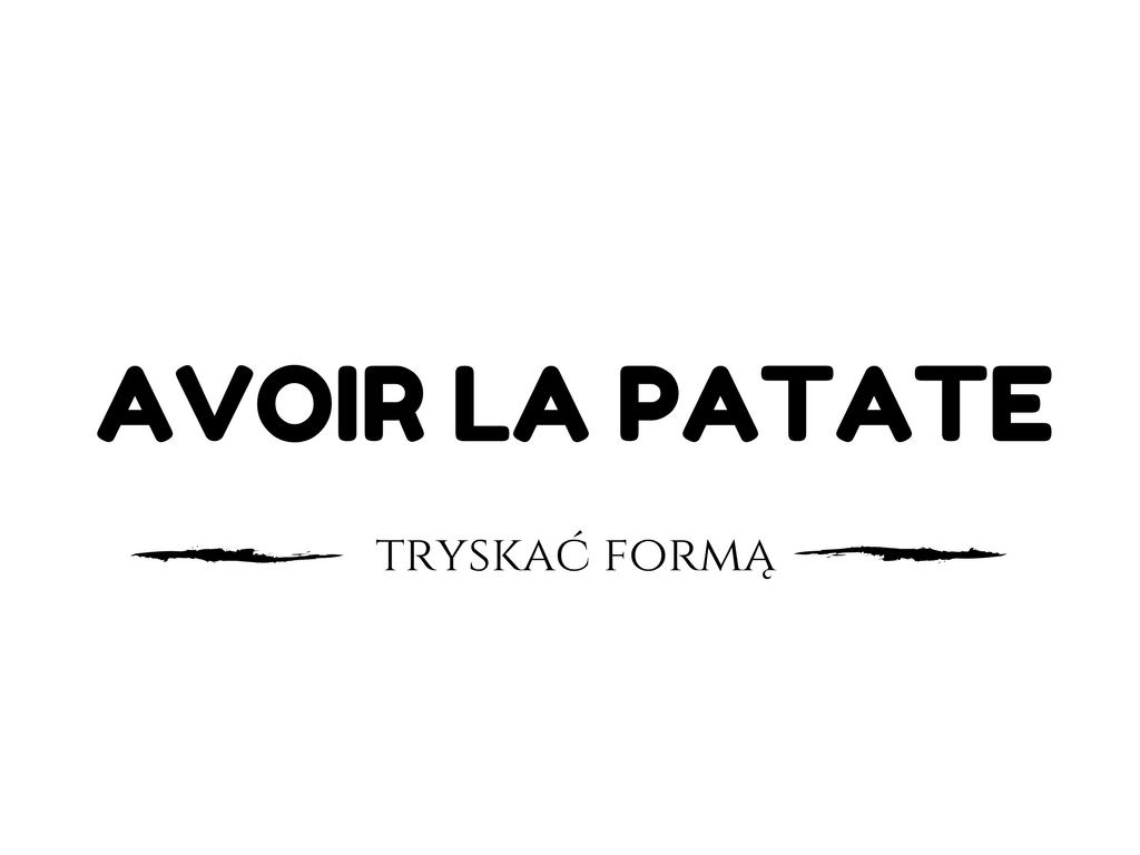 nauka francuskiego avoir la patate