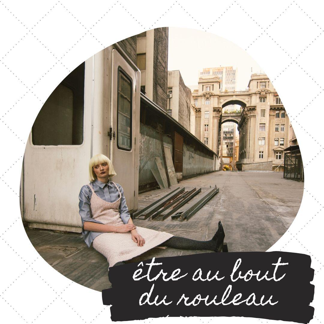 Dlaczego Francuzi mówią: être au bout du rouleau, czyli być wykończonym moralnie, czy psychicznie.