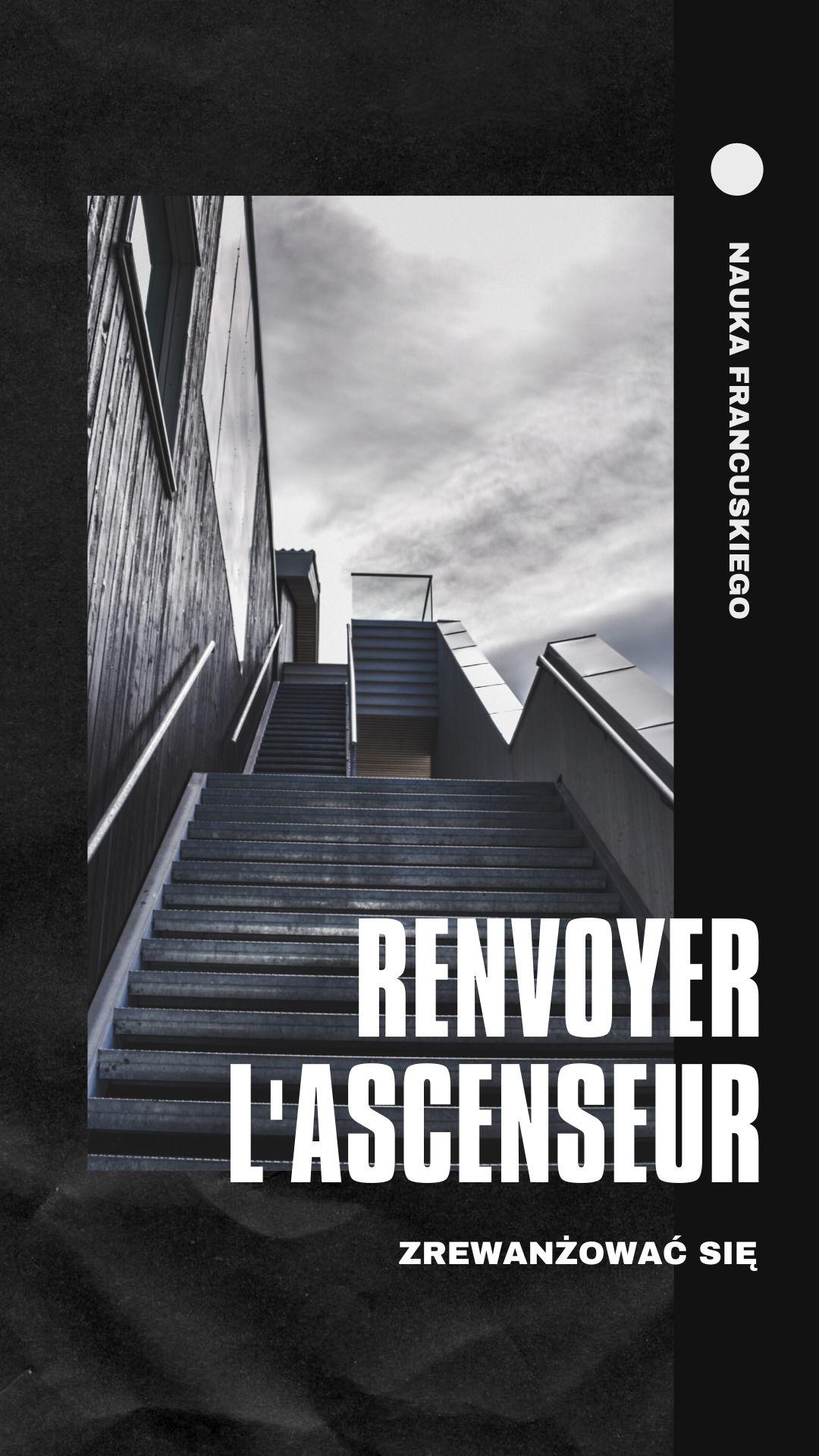 Dlaczego Francuzi mówią odesłać windę - renvoyer l'ascenseur, żeby powiedzieć zrewanżować się. Czasownik renvoyer