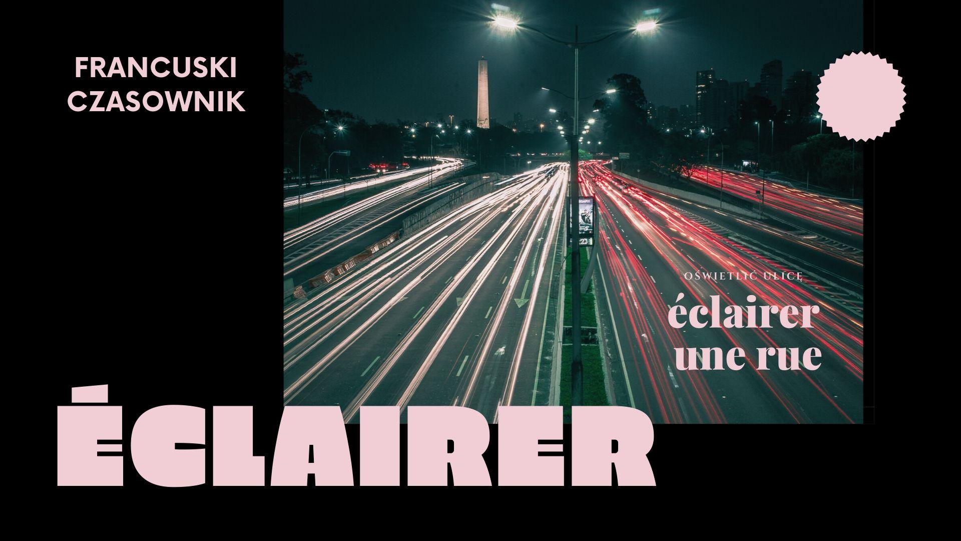 Francuski czasownik éclaircir vs éclairer - rozjaśnić, naświetlić.